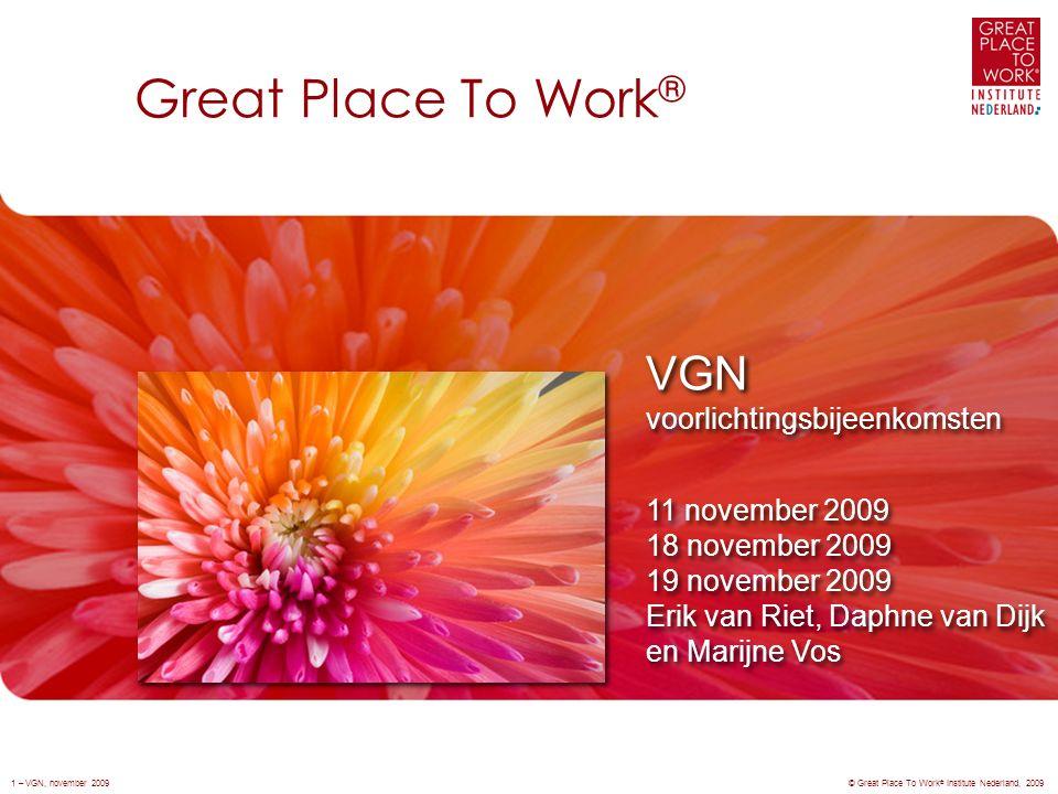 Great Place To Work ® © Great Place To Work ® Institute Nederland, 2009 VGN voorlichtingsbijeenkomsten 11 november 2009 18 november 2009 19 november 2