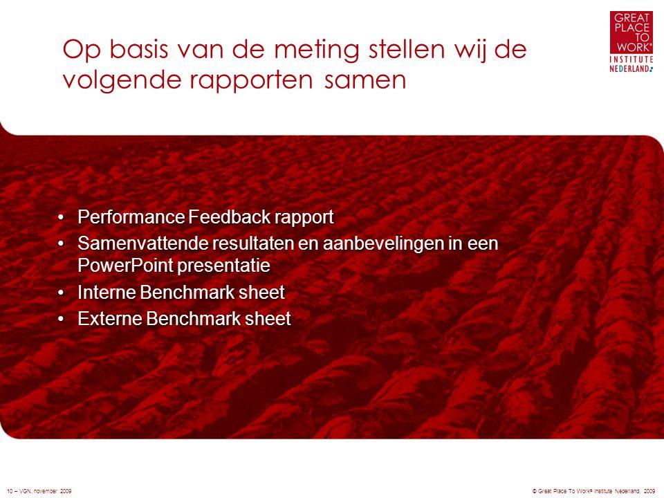 Op basis van de meting stellen wij de volgende rapporten samen © Great Place To Work ® Institute Nederland, 200910 – VGN, november 2009 Performance Fe