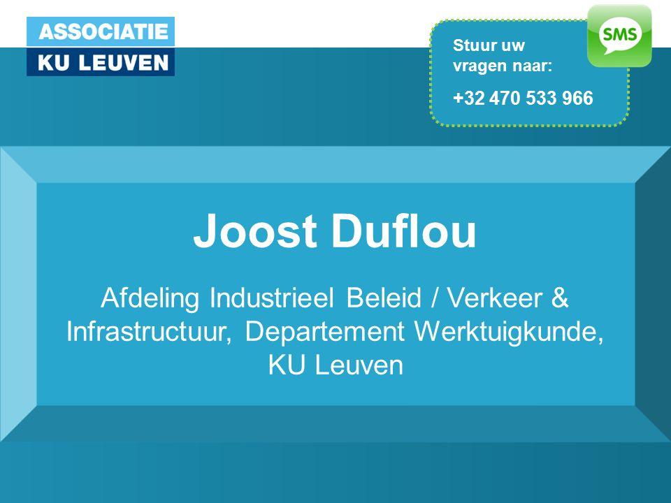Joost Duflou Afdeling Industrieel Beleid / Verkeer & Infrastructuur, Departement Werktuigkunde, KU Leuven Stuur uw vragen naar: +32 470 533 966