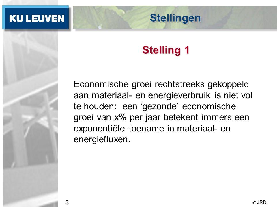 © JRD 3 Stelling 1 Economische groei rechtstreeks gekoppeld aan materiaal- en energieverbruik is niet vol te houden: een 'gezonde' economische groei van x% per jaar betekent immers een exponentiële toename in materiaal- en energiefluxen.