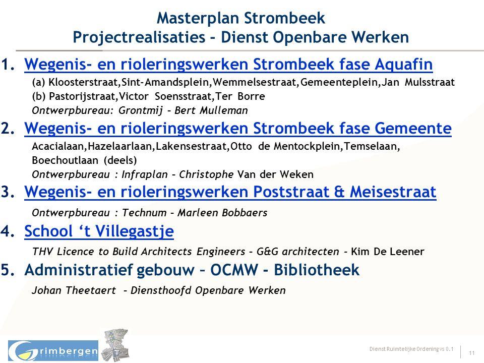 Dienst Ruimtelijke Ordening vs 0.1 11 Masterplan Strombeek Projectrealisaties - Dienst Openbare Werken 1.Wegenis- en rioleringswerken Strombeek fase A