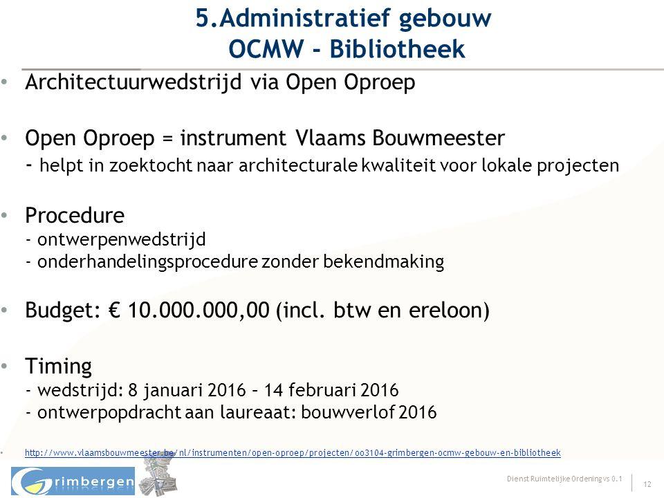 Dienst Ruimtelijke Ordening vs 0.1 12 5.Administratief gebouw OCMW - Bibliotheek Architectuurwedstrijd via Open Oproep Open Oproep = instrument Vlaams