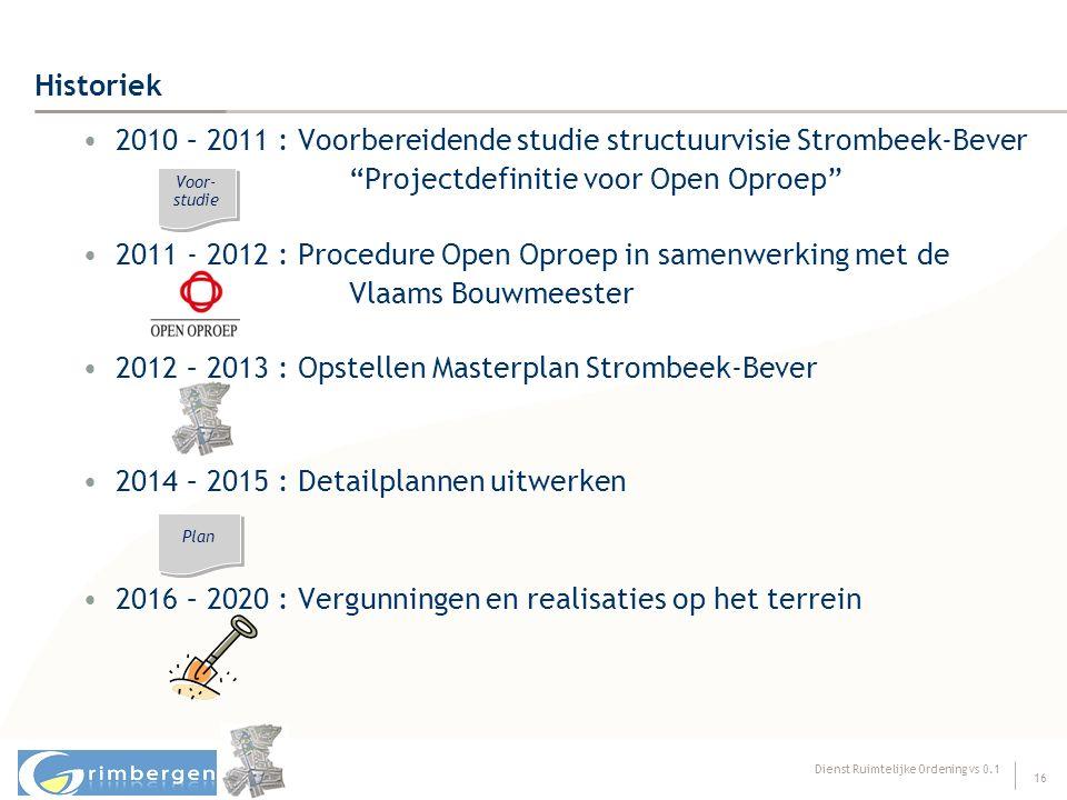"""Dienst Ruimtelijke Ordening vs 0.1 16 Historiek 2010 – 2011 : Voorbereidende studie structuurvisie Strombeek-Bever """"Projectdefinitie voor Open Oproep"""""""