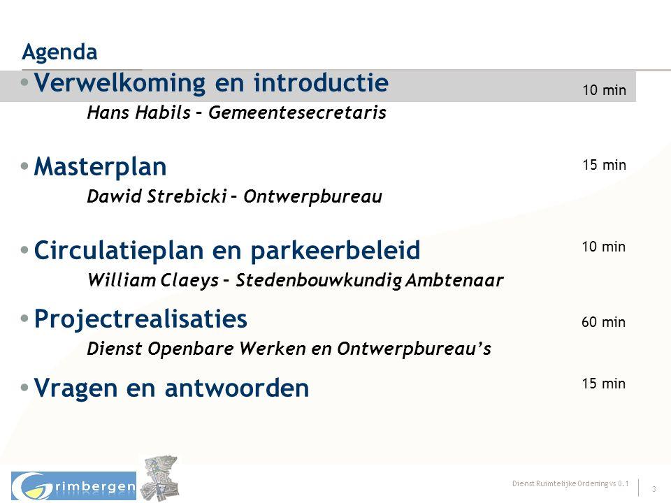 Dienst Ruimtelijke Ordening vs 0.1 3 Agenda  Verwelkoming en introductie Hans Habils – Gemeentesecretaris  Masterplan Dawid Strebicki – Ontwerpburea