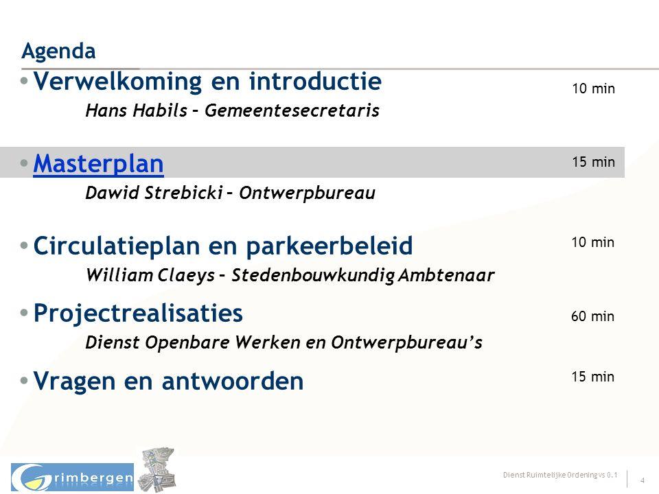 Dienst Ruimtelijke Ordening vs 0.1 4 Agenda  Verwelkoming en introductie Hans Habils – Gemeentesecretaris  Masterplan Masterplan Dawid Strebicki – O