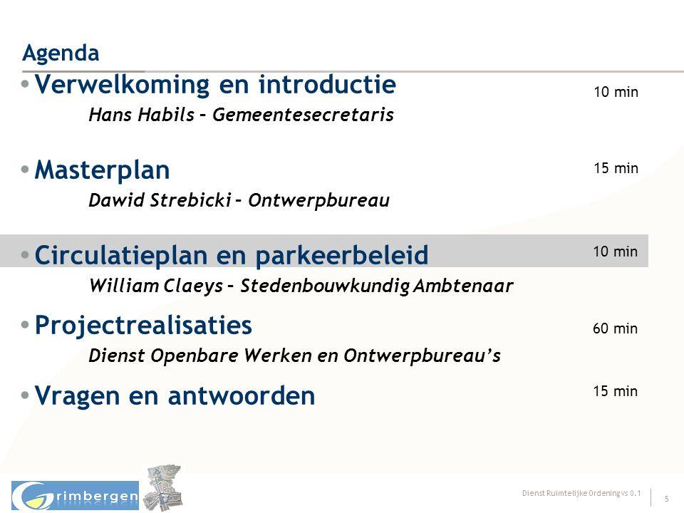 Dienst Ruimtelijke Ordening vs 0.1 5 Agenda  Verwelkoming en introductie Hans Habils – Gemeentesecretaris  Masterplan Dawid Strebicki – Ontwerpburea