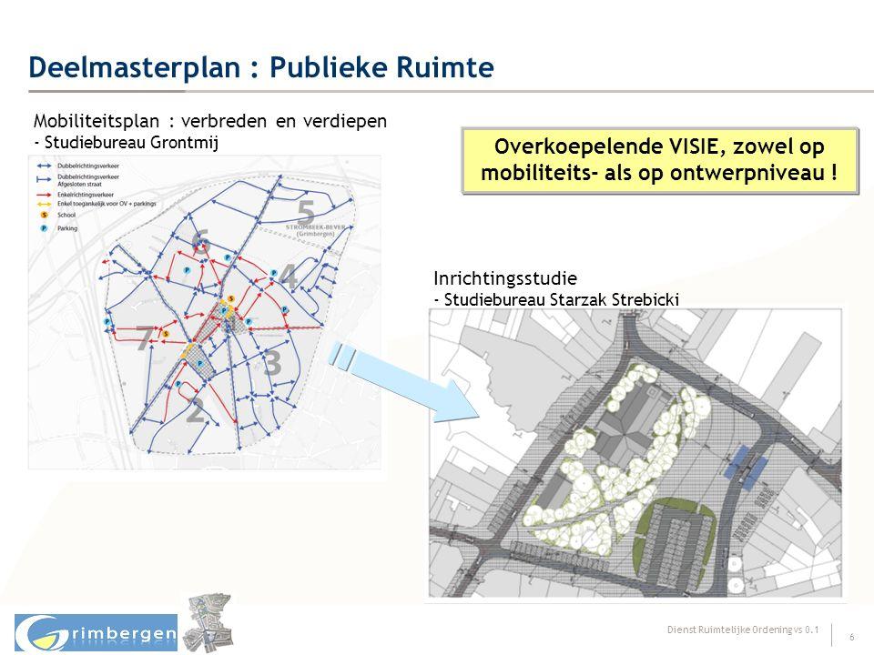 Dienst Ruimtelijke Ordening vs 0.1 17 Masterplan : Overzicht eindproducten Investeringsplan Leefbaar Strombeek-Bever 4.2 Projectfiches 4.3 Voorstel tot snelle Realisaties Project Evaluatie Opgeleverd voorontwerp In ontwikkeling DM – Publieke Ruimte 1.