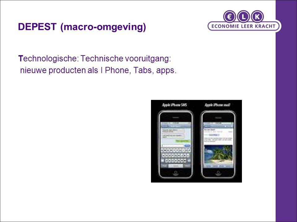 DEPEST (macro-omgeving) Technologische: Technische vooruitgang: nieuwe producten als I Phone, Tabs, apps.