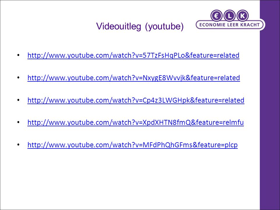 Videouitleg (youtube) http://www.youtube.com/watch?v=57TzFsHqPLo&feature=related http://www.youtube.com/watch?v=NxygE8Wvvjk&feature=related http://www.youtube.com/watch?v=Cp4z3LWGHpk&feature=related http://www.youtube.com/watch?v=XpdXHTN8fmQ&feature=relmfu http://www.youtube.com/watch?v=MFdPhQhGFms&feature=plcp