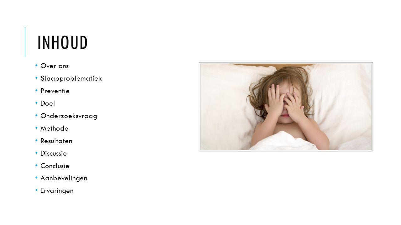 INHOUD Over ons Slaapproblematiek Preventie Doel Onderzoeksvraag Methode Resultaten Discussie Conclusie Aanbevelingen Ervaringen