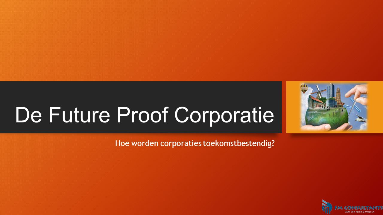 De Future Proof Corporatie Hoe worden corporaties toekomstbestendig.