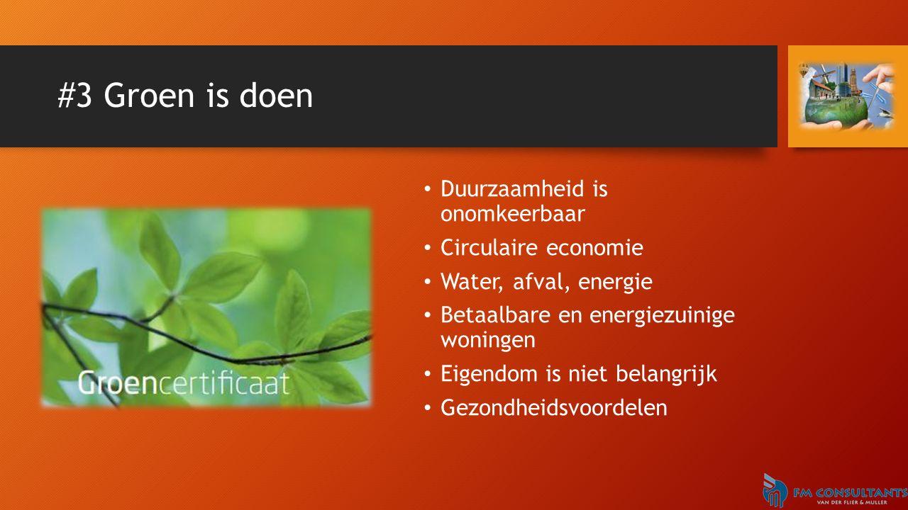 #3 Groen is doen Duurzaamheid is onomkeerbaar Circulaire economie Water, afval, energie Betaalbare en energiezuinige woningen Eigendom is niet belangrijk Gezondheidsvoordelen