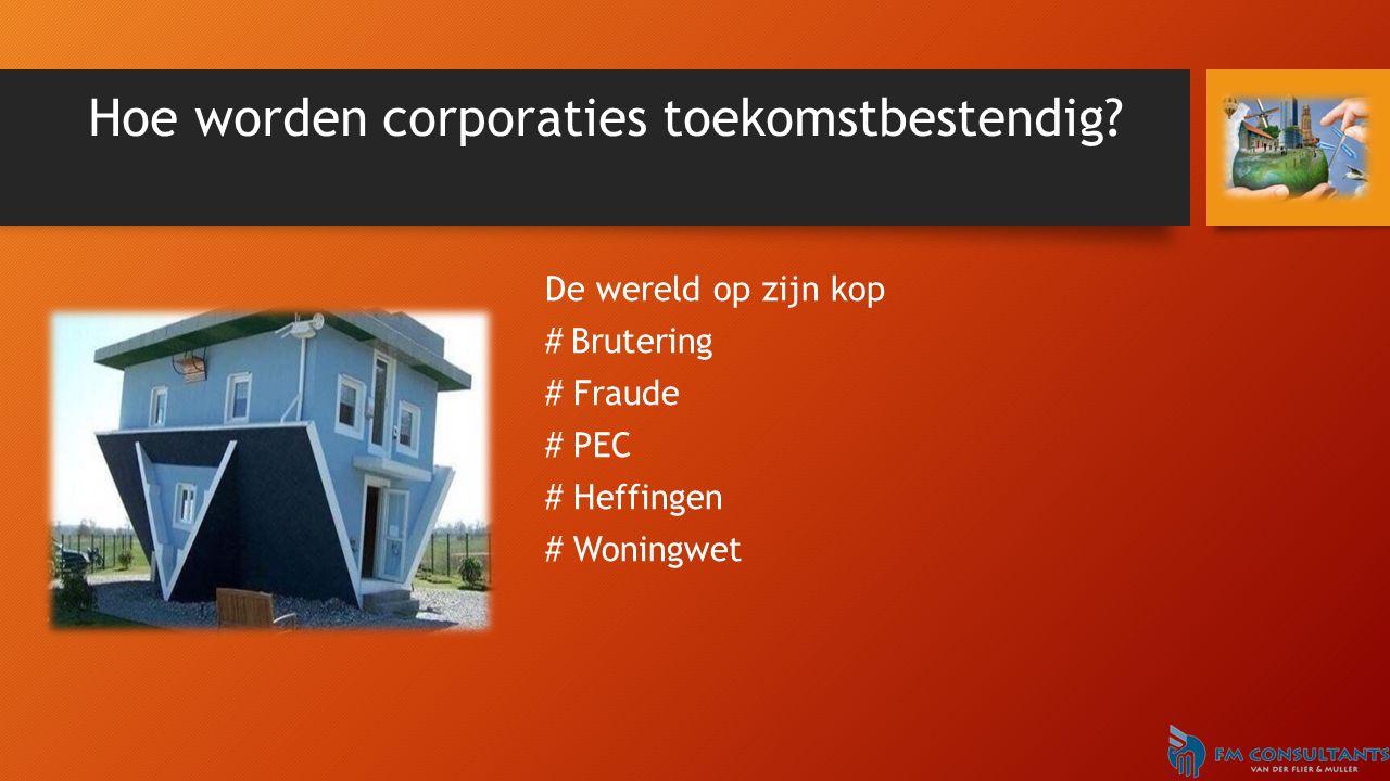 Hoe worden corporaties toekomstbestendig? De wereld op zijn kop #Brutering # Fraude # PEC # Heffingen # Woningwet