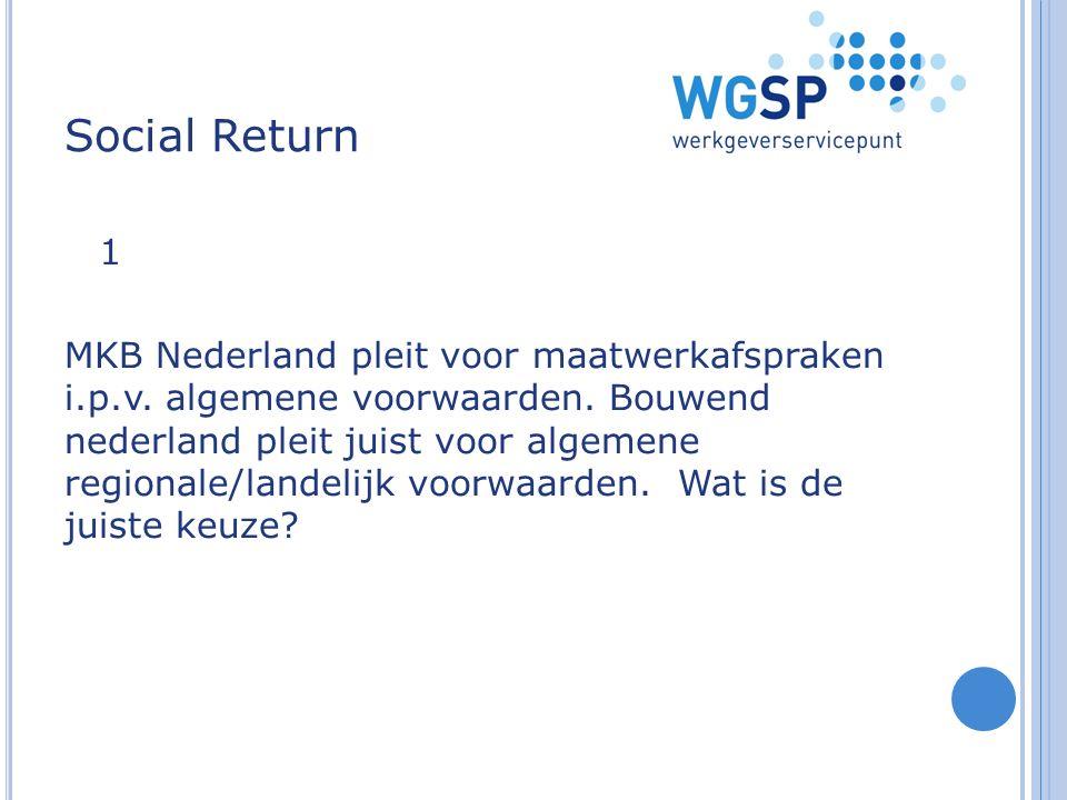 Social Return MKB Nederland pleit voor maatwerkafspraken i.p.v. algemene voorwaarden. Bouwend nederland pleit juist voor algemene regionale/landelijk