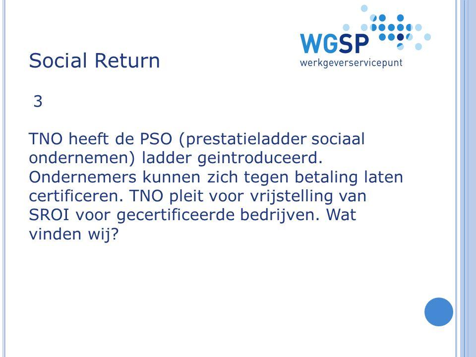 Social Return TNO heeft de PSO (prestatieladder sociaal ondernemen) ladder geintroduceerd. Ondernemers kunnen zich tegen betaling laten certificeren.