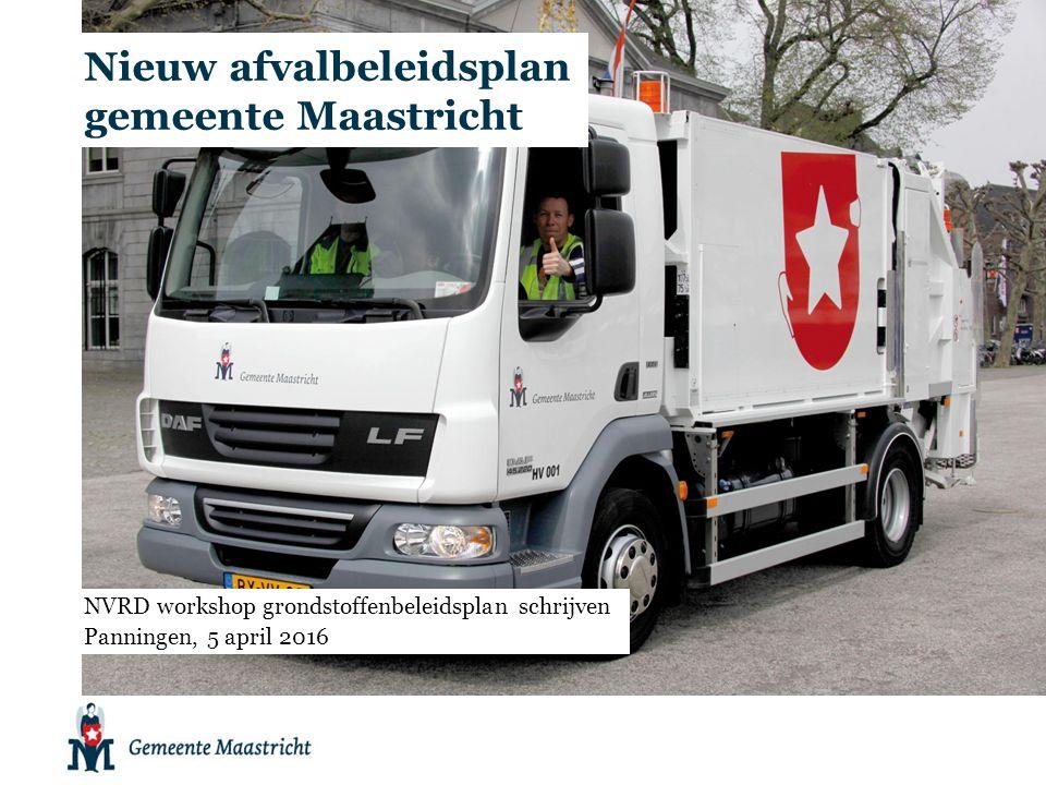 Nieuw afvalbeleidsplan gemeente Maastricht NVRD workshop grondstoffenbeleidsplan schrijven Panningen, 5 april 2016