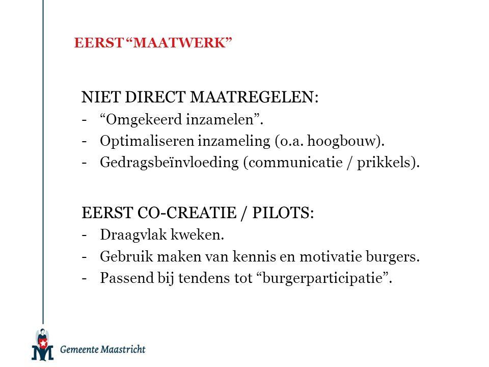 """EERST """"MAATWERK"""" NIET DIRECT MAATREGELEN: -""""Omgekeerd inzamelen"""". -Optimaliseren inzameling (o.a. hoogbouw). -Gedragsbeïnvloeding (communicatie / prik"""