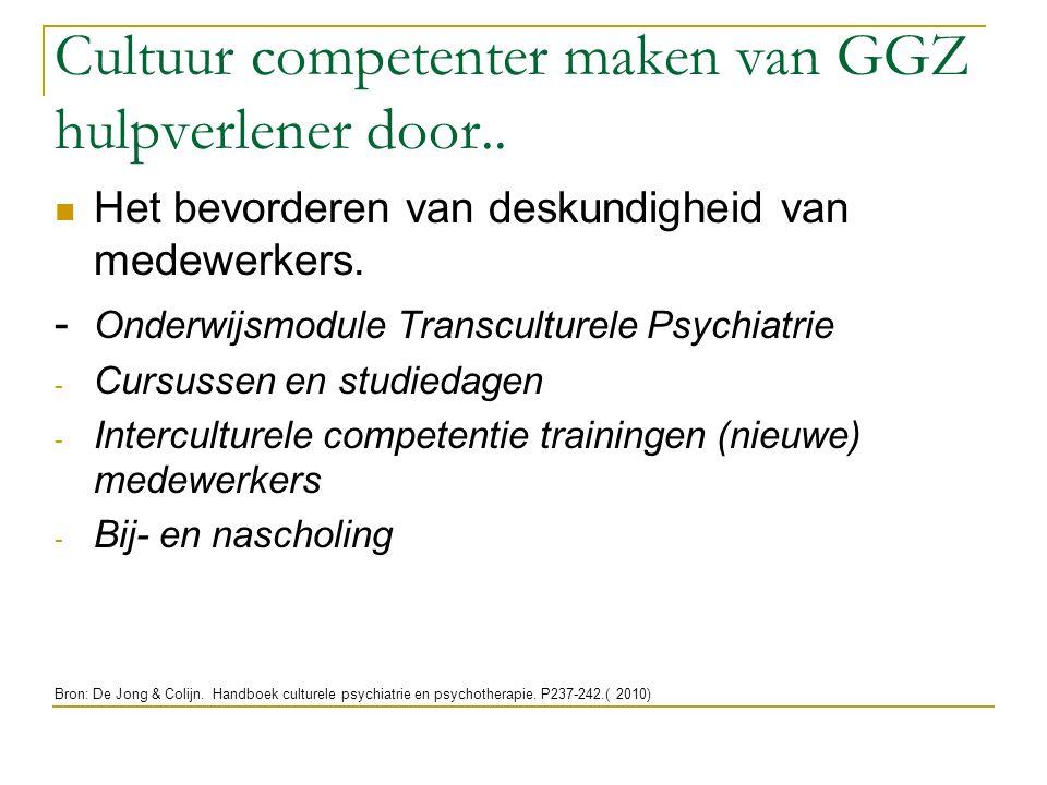 Cultuur competenter maken van GGZ hulpverlener door.. Het bevorderen van deskundigheid van medewerkers. - Onderwijsmodule Transculturele Psychiatrie -