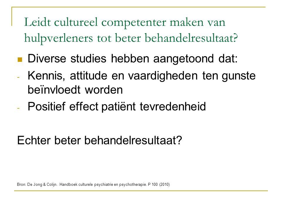 Leidt cultureel competenter maken van hulpverleners tot beter behandelresultaat? Diverse studies hebben aangetoond dat: - Kennis, attitude en vaardigh