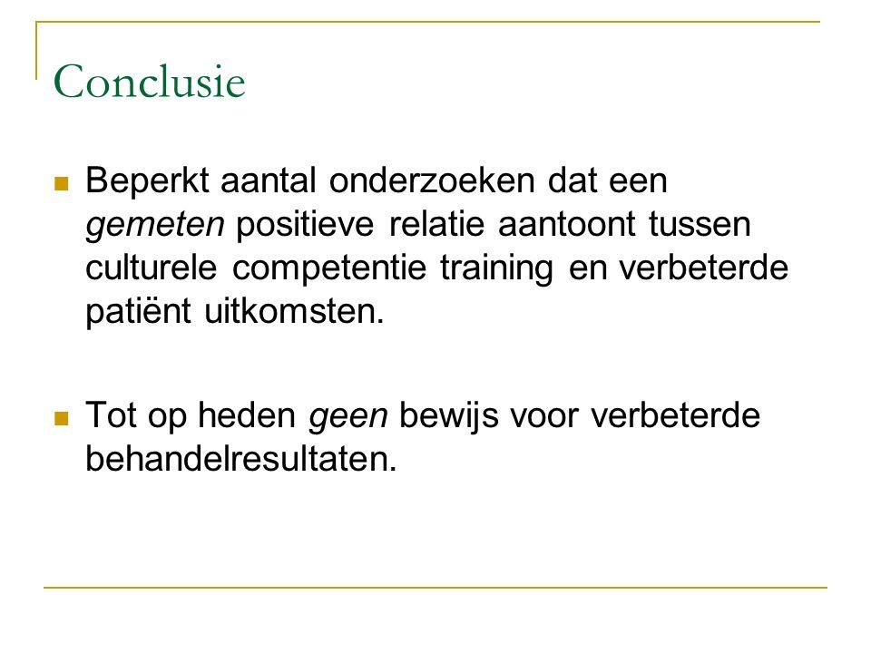 Conclusie Beperkt aantal onderzoeken dat een gemeten positieve relatie aantoont tussen culturele competentie training en verbeterde patiënt uitkomsten