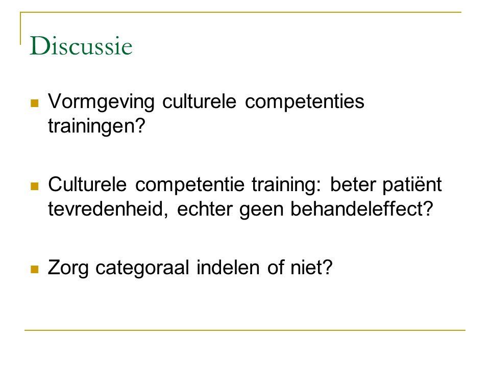 Discussie Vormgeving culturele competenties trainingen? Culturele competentie training: beter patiënt tevredenheid, echter geen behandeleffect? Zorg c