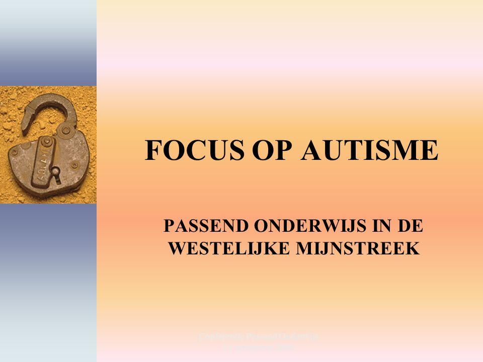 Conferentie Passend Onderwijs 11 november 2009 FOCUS OP AUTISME PASSEND ONDERWIJS IN DE WESTELIJKE MIJNSTREEK