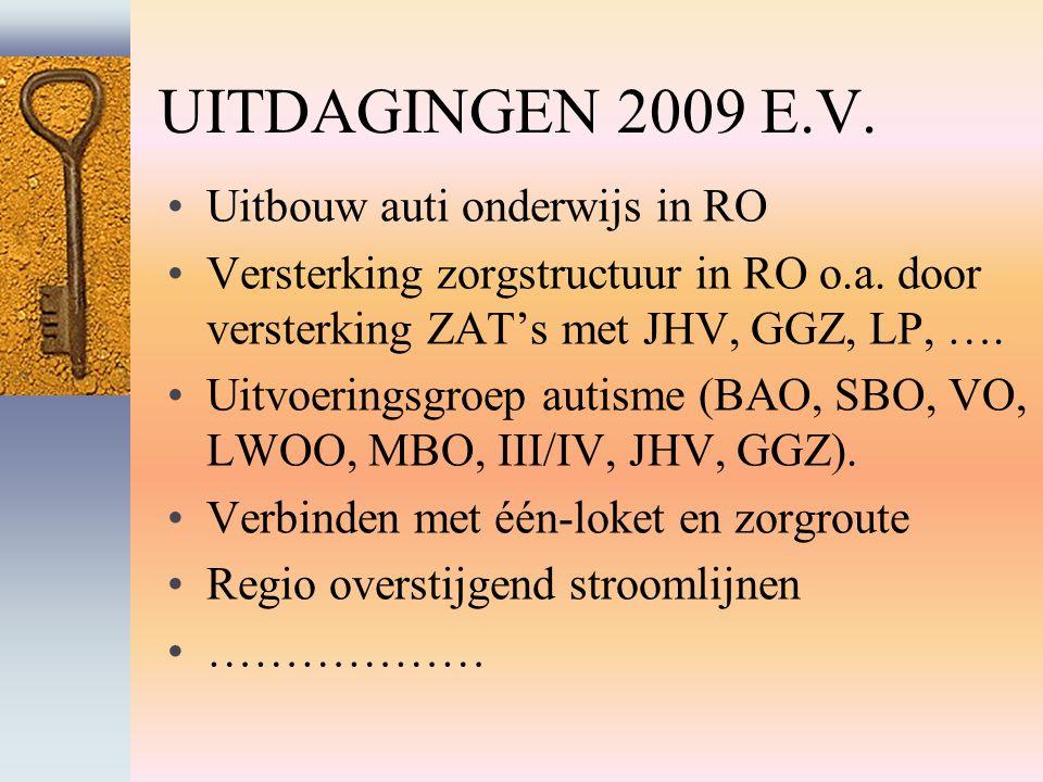 UITDAGINGEN 2009 E.V. Uitbouw auti onderwijs in RO Versterking zorgstructuur in RO o.a.