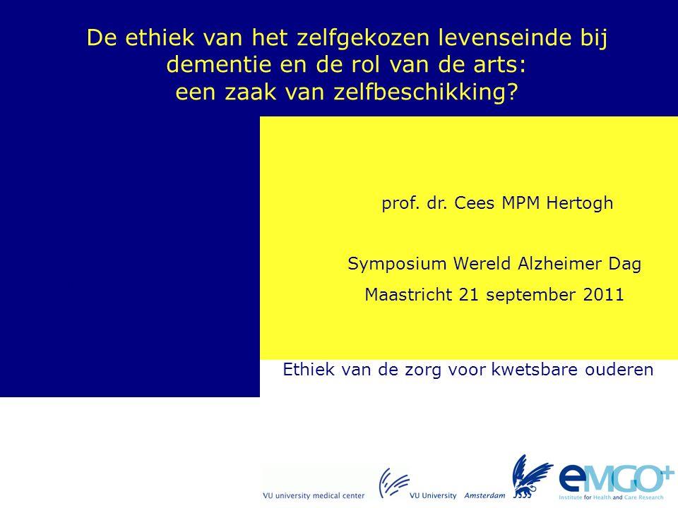 EMGO Institute for Health and Care Research Ethiek van de zorg voor kwetsbare ouderen prof. dr. Cees MPM Hertogh Symposium Wereld Alzheimer Dag Maastr