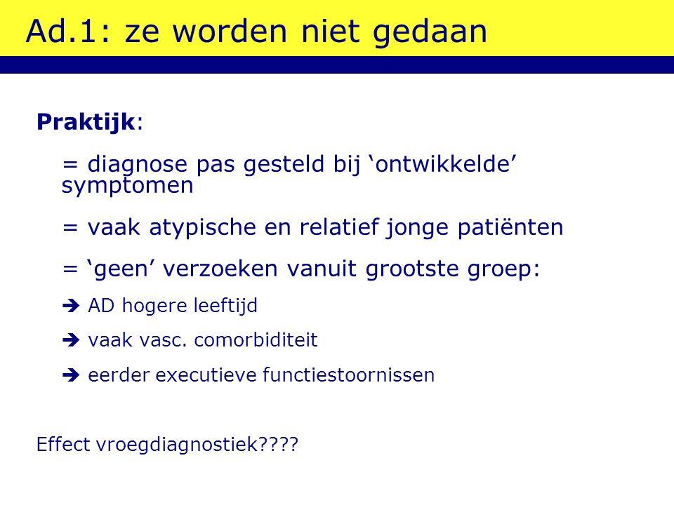 Ad.1: ze worden niet gedaan Praktijk: = diagnose pas gesteld bij 'ontwikkelde' symptomen = vaak atypische en relatief jonge patiënten = 'geen' verzoek