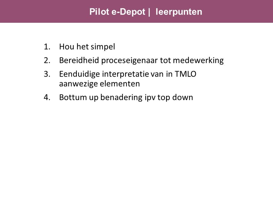 1.Hou het simpel 2.Bereidheid proceseigenaar tot medewerking 3.Eenduidige interpretatie van in TMLO aanwezige elementen 4.Bottum up benadering ipv top