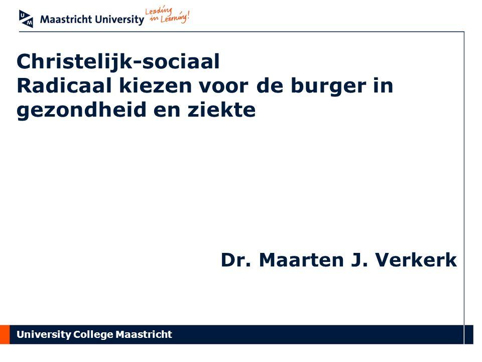 University College Maastricht Christelijk-sociaal Radicaal kiezen voor de burger in gezondheid en ziekte Dr.