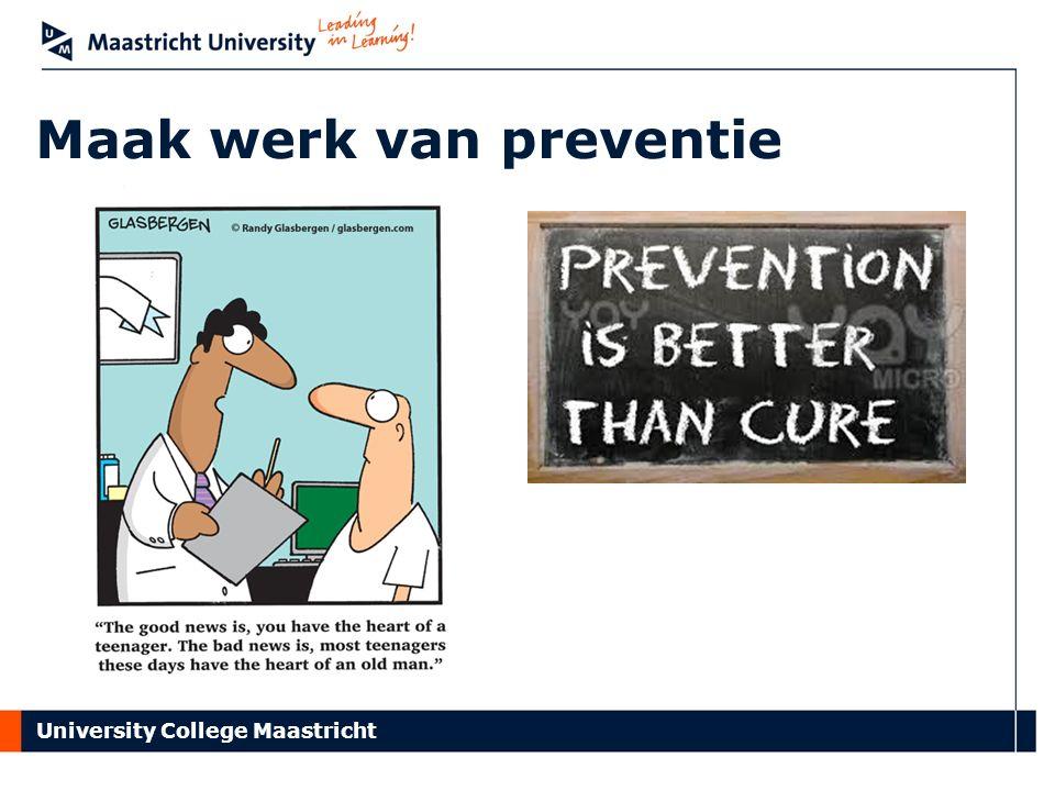 University College Maastricht Maak werk van preventie