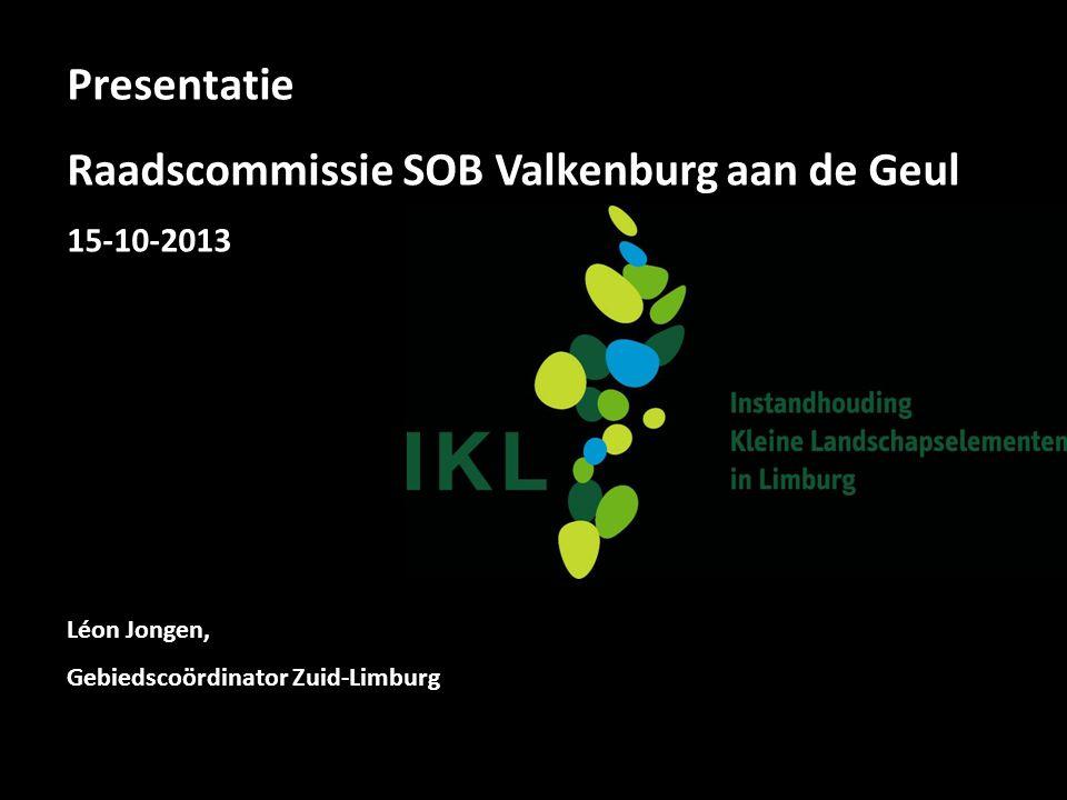 Presentatie Raadscommissie SOB Valkenburg aan de Geul 15-10-2013 Léon Jongen, Gebiedscoördinator Zuid-Limburg