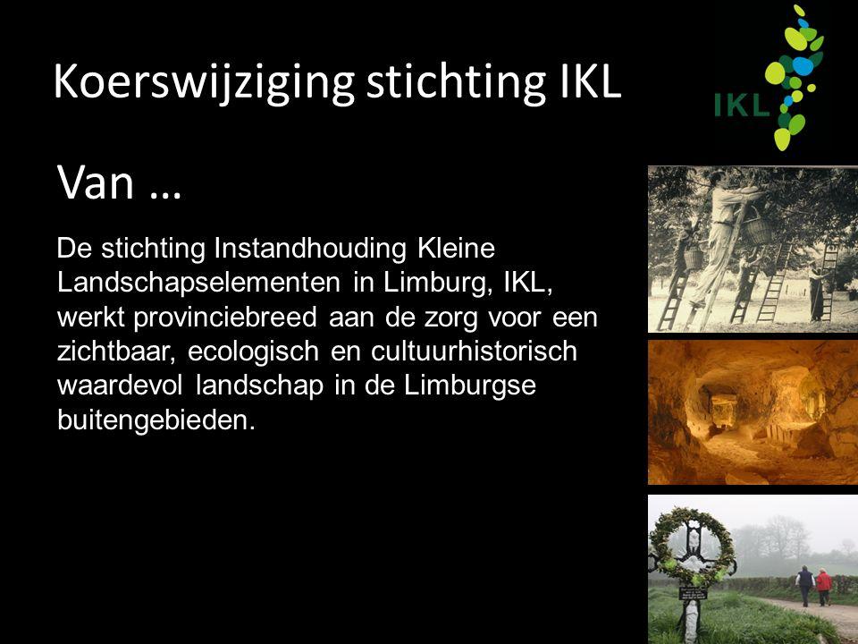 Koerswijziging stichting IKL Van … De stichting Instandhouding Kleine Landschapselementen in Limburg, IKL, werkt provinciebreed aan de zorg voor een zichtbaar, ecologisch en cultuurhistorisch waardevol landschap in de Limburgse buitengebieden.