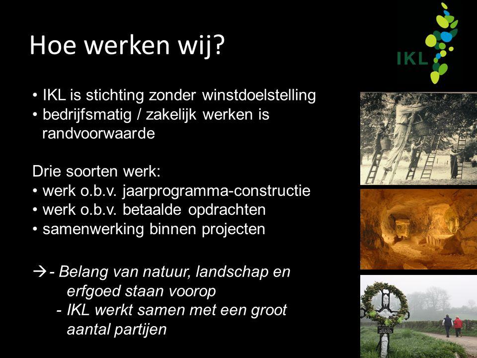 Hoe werken wij?  - Belang van natuur, landschap en erfgoed staan voorop -IKL werkt samen met een groot aantal partijen Drie soorten werk: werk o.b.v.