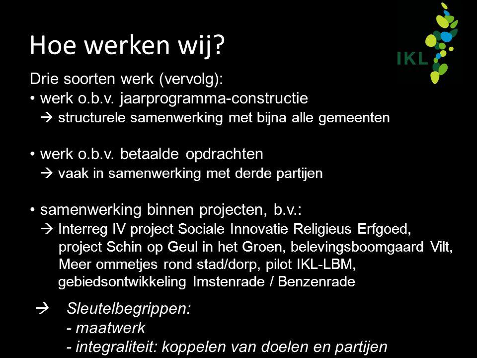 Hoe werken wij? Drie soorten werk (vervolg): werk o.b.v. jaarprogramma-constructie  structurele samenwerking met bijna alle gemeenten werk o.b.v. bet