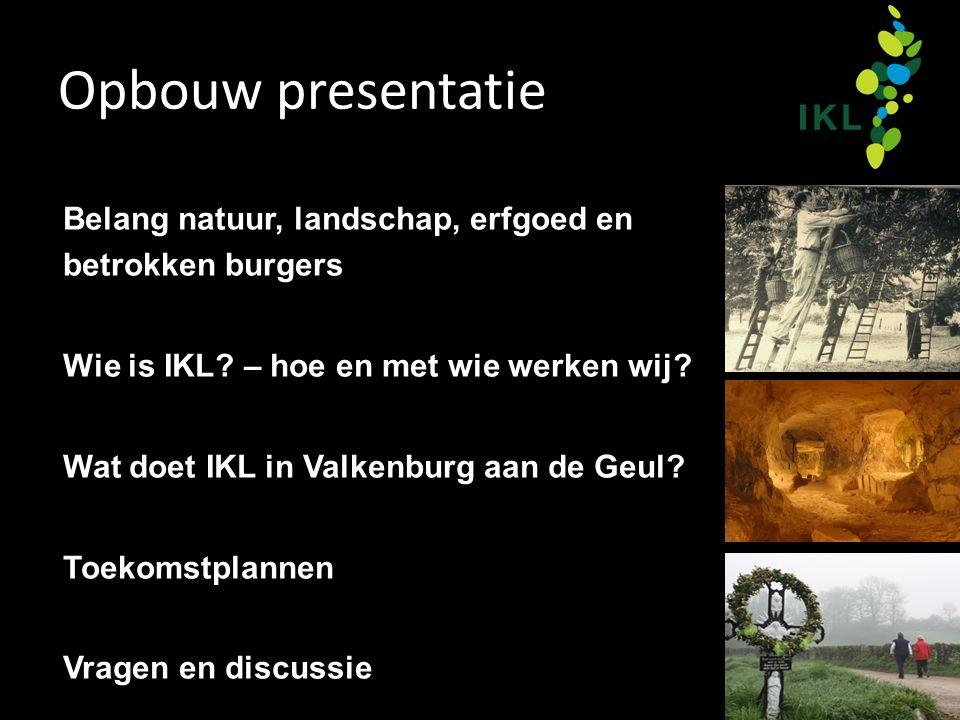 Opbouw presentatie Belang natuur, landschap, erfgoed en betrokken burgers Wie is IKL? – hoe en met wie werken wij? Wat doet IKL in Valkenburg aan de G