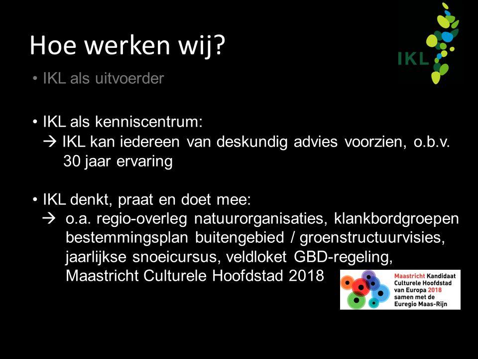 Hoe werken wij? IKL als uitvoerder IKL als kenniscentrum:  IKL kan iedereen van deskundig advies voorzien, o.b.v. 30 jaar ervaring IKL denkt, praat e