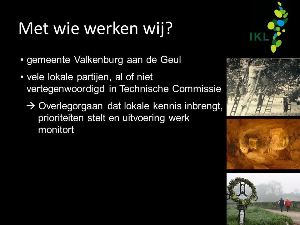 Met wie werken wij? gemeente Valkenburg aan de Geul vele lokale partijen, al of niet vertegenwoordigd in Technische Commissie  Overlegorgaan dat loka