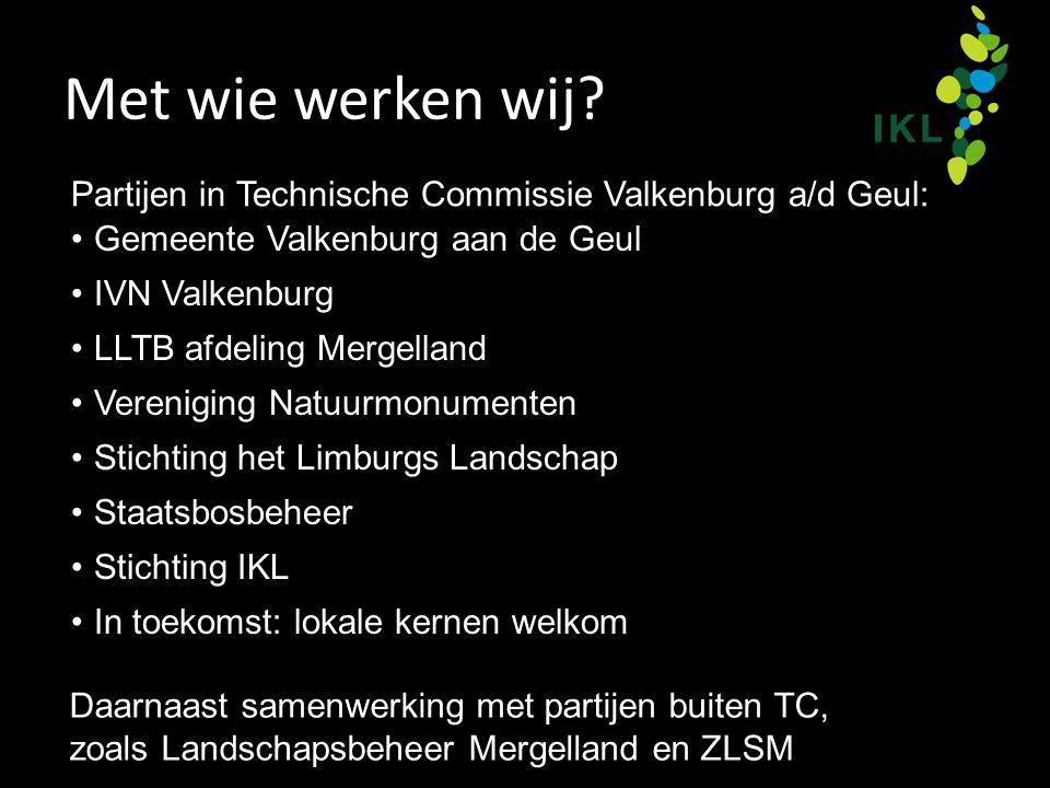 Met wie werken wij? Partijen in Technische Commissie Valkenburg a/d Geul: Gemeente Valkenburg aan de Geul IVN Valkenburg LLTB afdeling Mergelland Vere