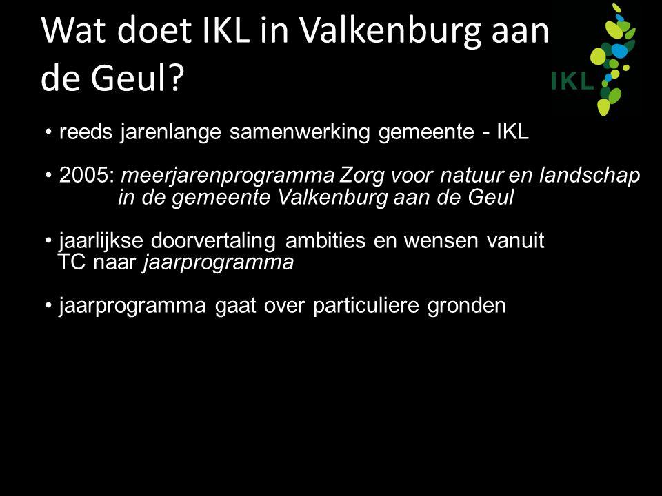 Wat doet IKL in Valkenburg aan de Geul? reeds jarenlange samenwerking gemeente - IKL 2005: meerjarenprogramma Zorg voor natuur en landschap in de geme
