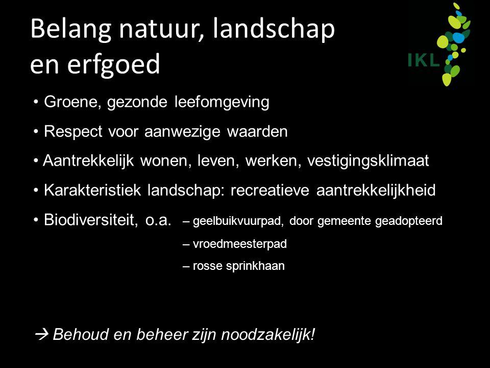 Belang natuur, landschap en erfgoed Groene, gezonde leefomgeving Respect voor aanwezige waarden Aantrekkelijk wonen, leven, werken, vestigingsklimaat