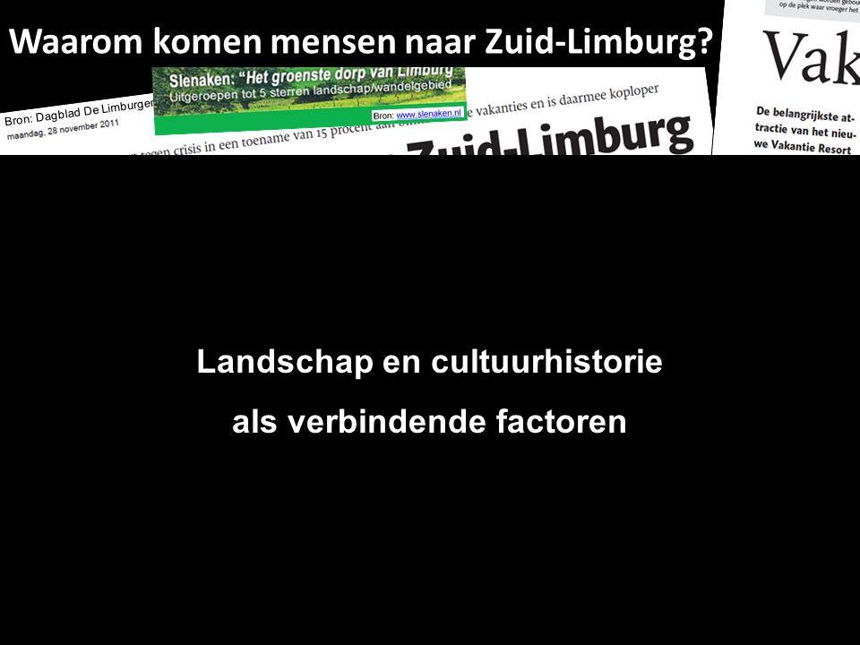 Waarom komen mensen naar Zuid-Limburg? Bron: www.zuidlimburg.nlwww.zuidlimburg.nl Bron: Dagblad De Limburger Landschap bij Molsberg, Simpelveld Landsc