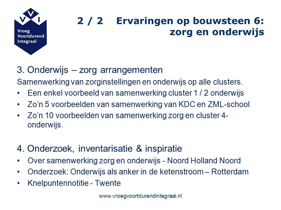 www.vroegvoortdurendintegraal.nl 2 / 2 Ervaringen op bouwsteen 6: zorg en onderwijs 3.