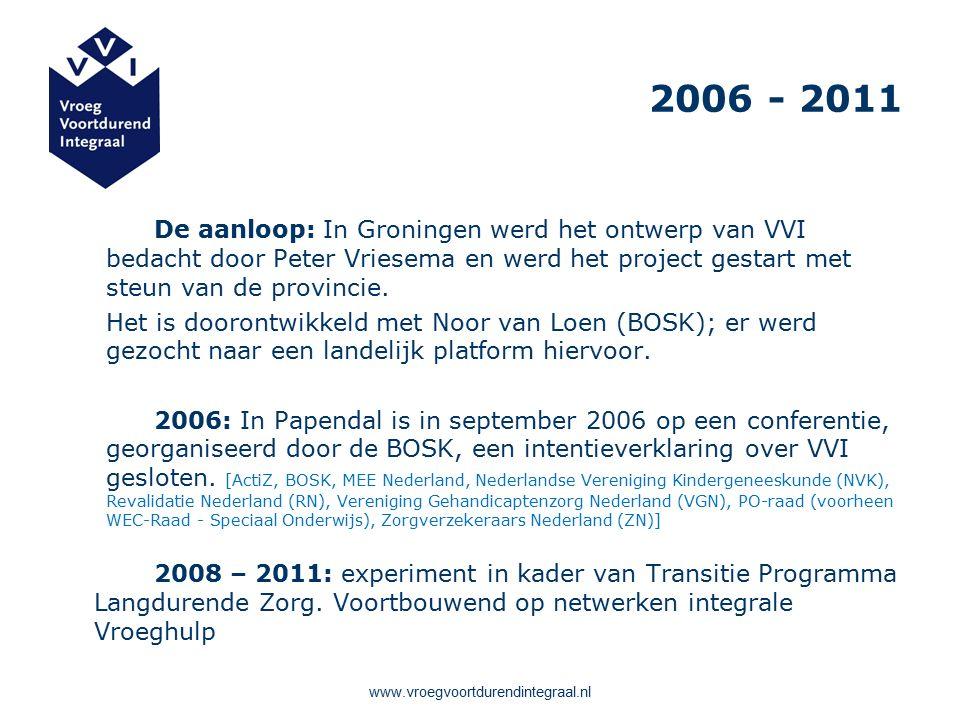www.vroegvoortdurendintegraal.nl 2006 - 2011 De aanloop: In Groningen werd het ontwerp van VVI bedacht door Peter Vriesema en werd het project gestart met steun van de provincie.