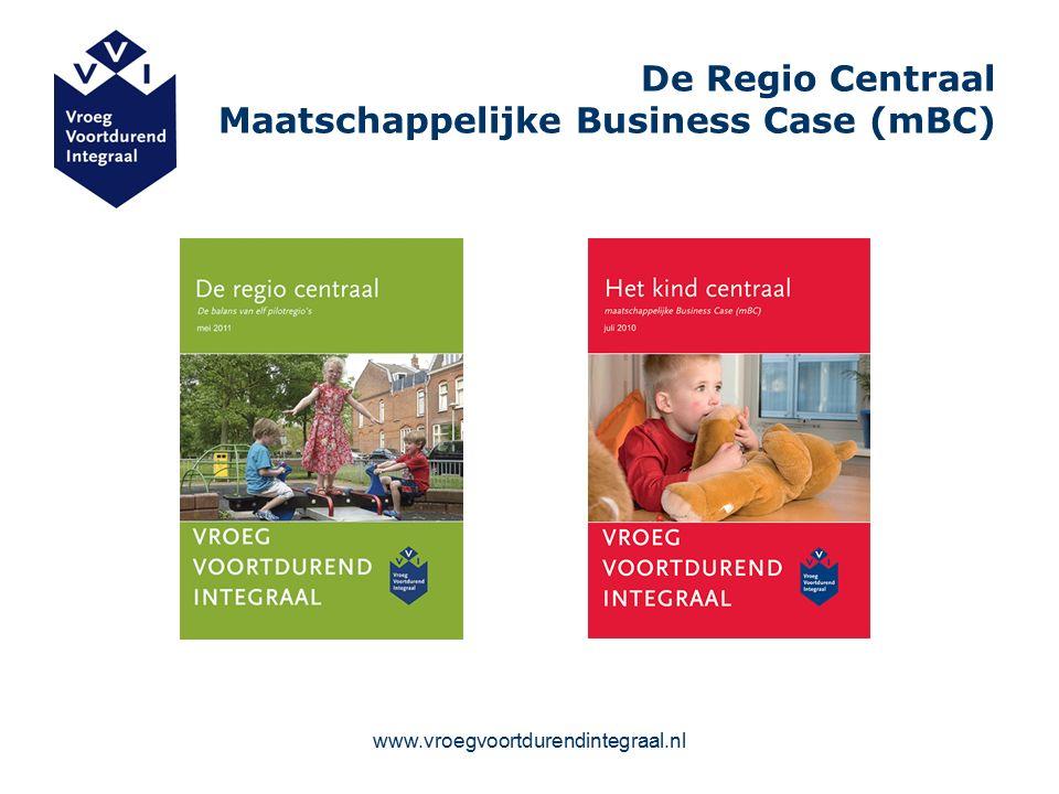 www.vroegvoortdurendintegraal.nl De Regio Centraal Maatschappelijke Business Case (mBC)