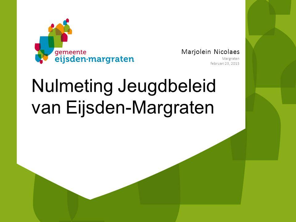 Nulmeting Jeugdbeleid van Eijsden-Margraten Marjolein Nicolaes Margraten februari 23, 2015