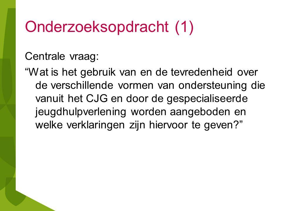 """Onderzoeksopdracht (1) Centrale vraag: """"Wat is het gebruik van en de tevredenheid over de verschillende vormen van ondersteuning die vanuit het CJG en"""