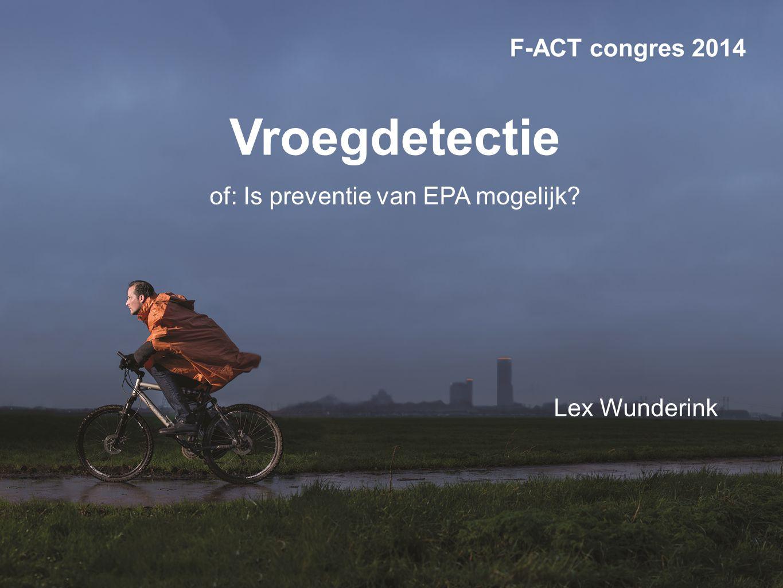Vroegdetectie of: Is preventie van EPA mogelijk? Lex Wunderink