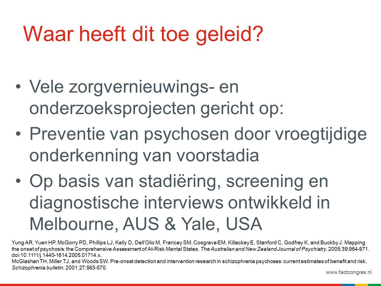 www.factcongres.nl Nieuwe ontwikkelingen I 2013-2014 Sommige patiënten die geen psychose ontwikkelden waren er qua functioneren slechter aan toe dan sommige patiënten bij wie dit wel het geval was.
